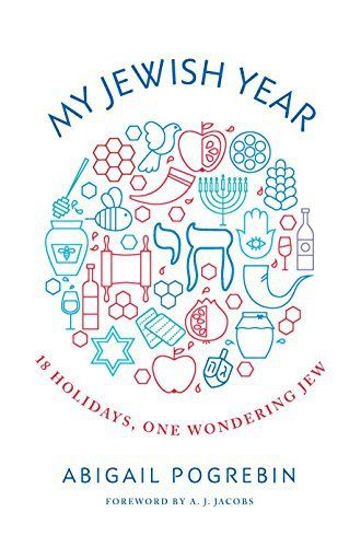 My Jewish Year: 18 Holidays, One Wondering Jew: In the tradition of The Year of Living Biblically by A.J. Jacobs and Walking the Bible: A…