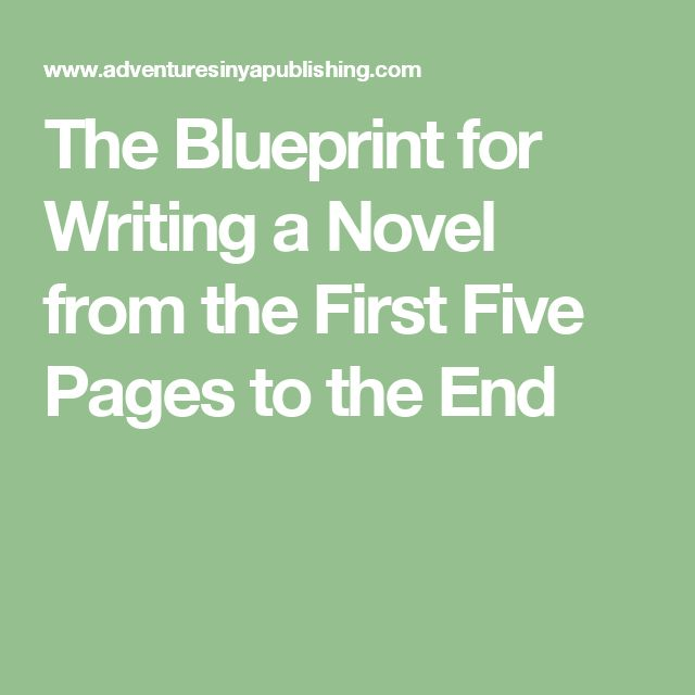 The Blueprint for Writing a Novel from the First Five Pages to the End