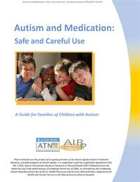 ATN/AIR-P Autism and Medication: Safe and Careful Use | Science/Find Resources & Programs/Autism Treatment Network/Tools You Can Use | Autis...