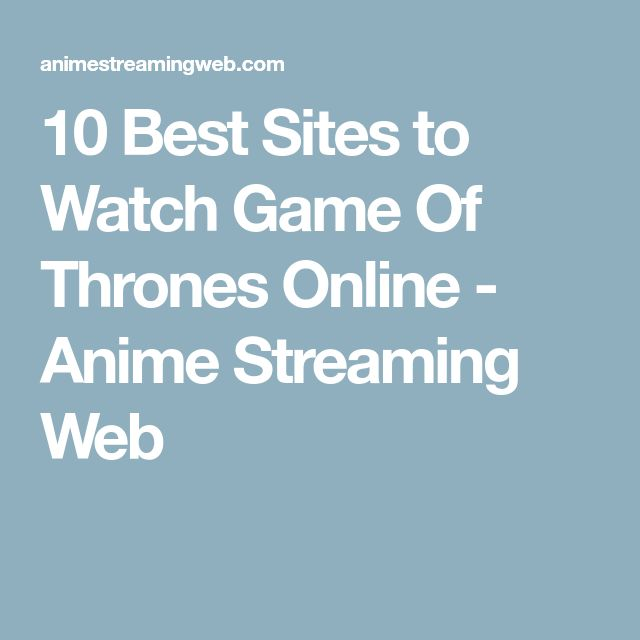 10 Best Sites to Watch Game Of Thrones Online - Anime Streaming Web