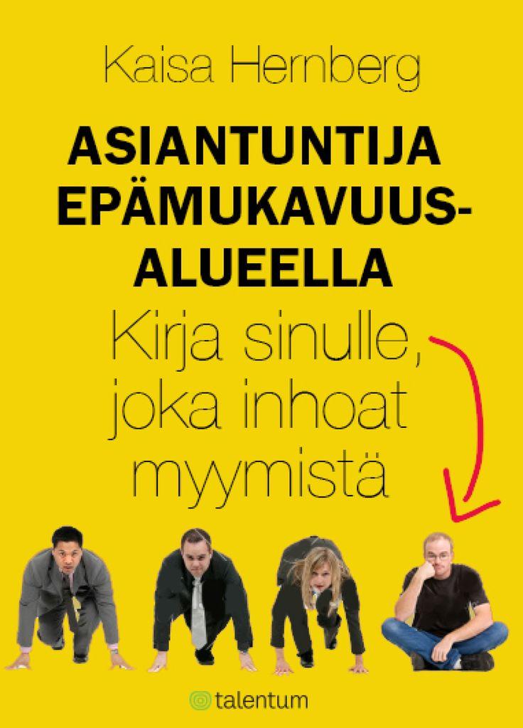 Kaisa Hernberg: Asiantuntija epämukavuusalueella - kirja sinulle joka myymistä. Työnhaussa tarvitaan oman osaamisen myyntitaitoa ja myyntipuheita, Hernbergin kirjan opit sovellettavissa myös niihin.