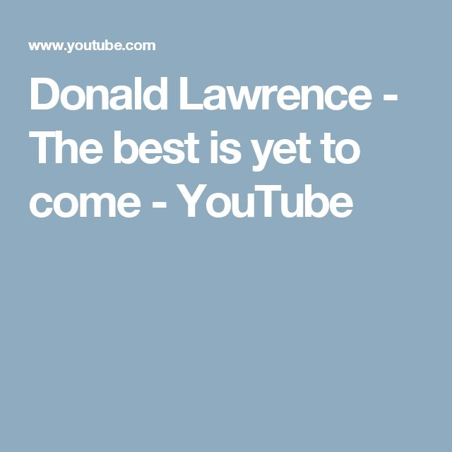 Donald Lawrence - The best is yet to come - YouTube