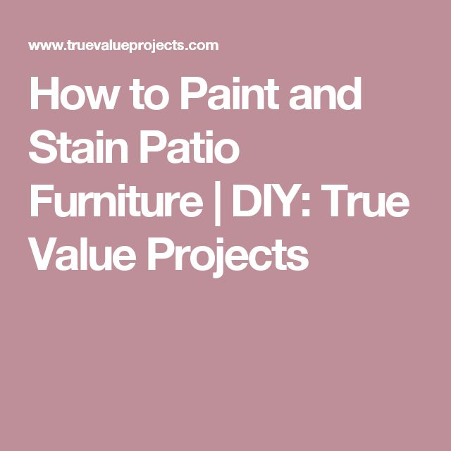 How To Paint And Stain Patio Furniture | DIY: True Value Projects