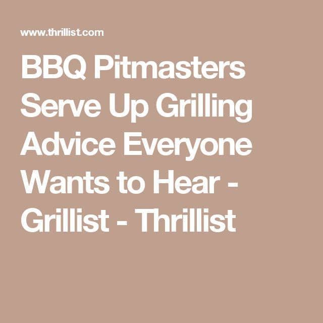 BBQ Pitmasters Serve Up Grilling Advice Everyone Wants to Hear - Grillist - Thrillist