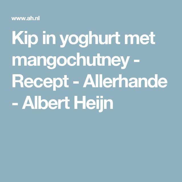 Kip in yoghurt met mangochutney - Recept - Allerhande - Albert Heijn