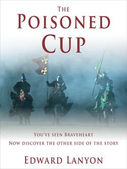 The Poisoned Cup by Edward Lanyon You've seen Braveheart - now discover the other side of the story