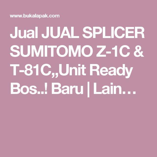 Jual JUAL SPLICER SUMITOMO Z-1C & T-81C,,Unit Ready Bos..! Baru   Lain…