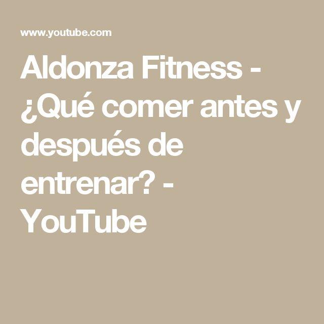 Aldonza Fitness - ¿Qué comer antes y después de entrenar? - YouTube