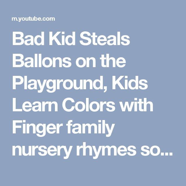 Bad Kid Steals Ballons on the Playground, Kids Learn Colors with Finger family nursery rhymes song - YouTube