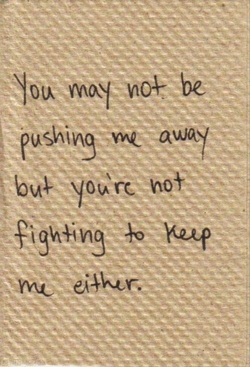 You're Not Fighting to Keep Me love quote sad relationship loss breakup end