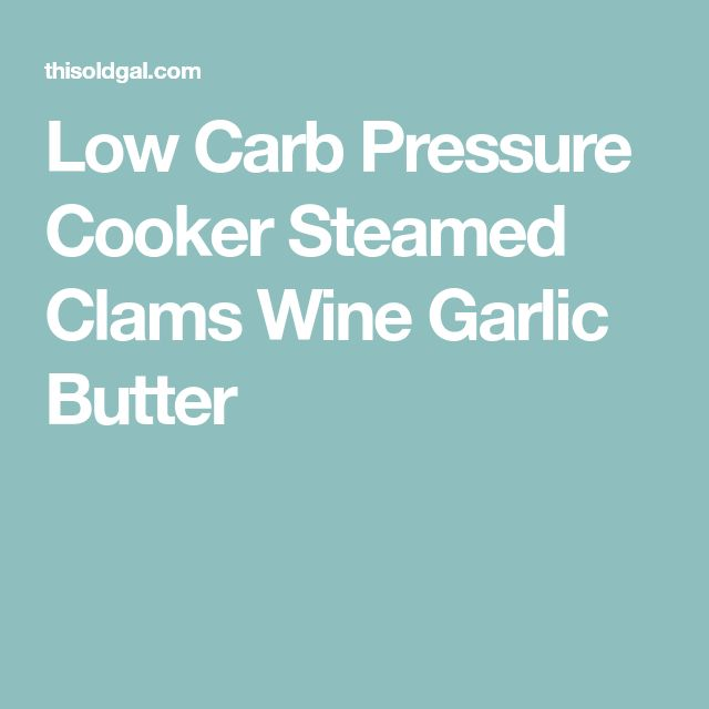 Low Carb Pressure Cooker Steamed Clams Wine Garlic Butter