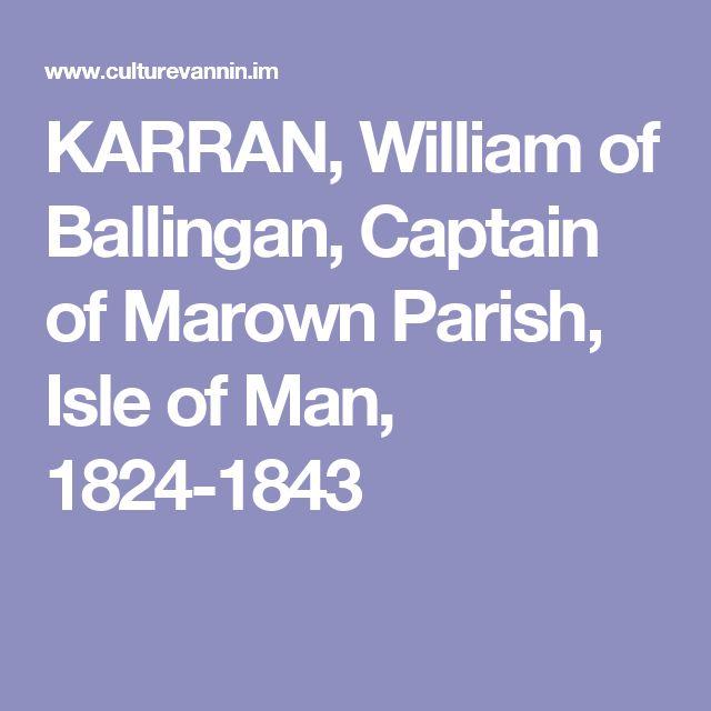 KARRAN, William of Ballingan, Captain of Marown Parish, Isle of Man, 1824-1843