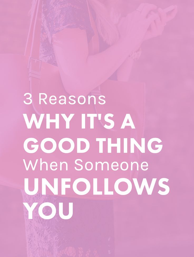 3 Reasons Why It's a Good Thing When Someone Unfollows You. Unfollowers shouldn't be making you feel bad about the content you're creating! Actually, they can mean you're doing something RIGHT. | Blogging Tips | Entrepreneur