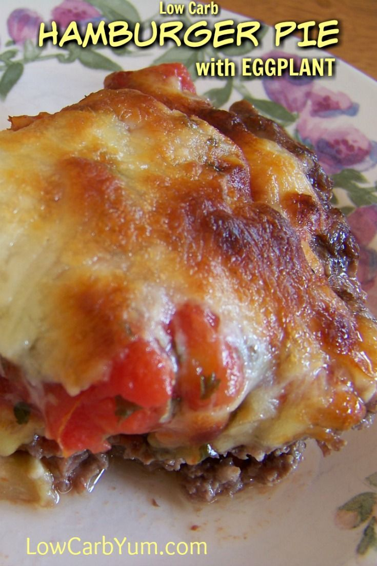A delicious low carb gluten free hamburger pie casserole featuring eggplant. This hamburger pie has a pizza like topping that your family will love.