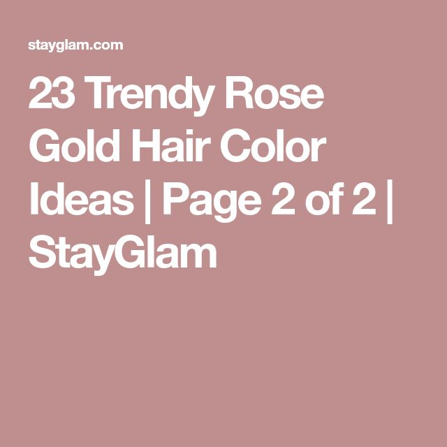 23 Trendy Rose Gold Hair Color Ideas | Page 2 of 2 | StayGlam