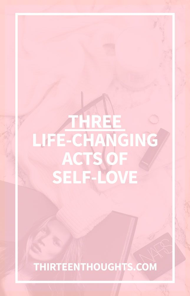 A few acts of self-love that will transform your life - Thirteen Thoughts