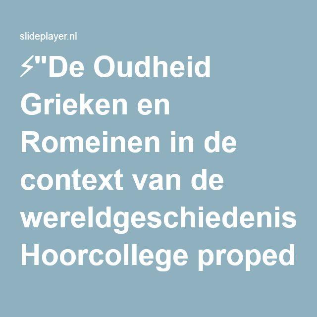 """⚡""""De Oudheid Grieken en Romeinen in de context van de wereldgeschiedenis Hoorcollege propedeuse 2014-2015 semester I blok I F.G. Naerebout."""" presentatie"""