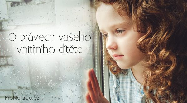 O právech vašeho vnitřního dítěte | ProNáladu.cz