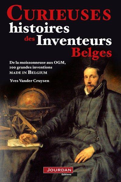Curieuses histoires des Inventeurs Belges - De la moissonneuse aux OGM, 100 grandes inventions MADE IN BELGIUM • Yves Vander Cruysen | https://www.amazon.fr/CURIEUSES-HIST-INVENTEURS-VANDER-CRUYSEN/dp/2874661988/ref=sr_1_1?s=books&ie=UTF8&qid=1482145720&sr=1-1&keywords=9782874661983