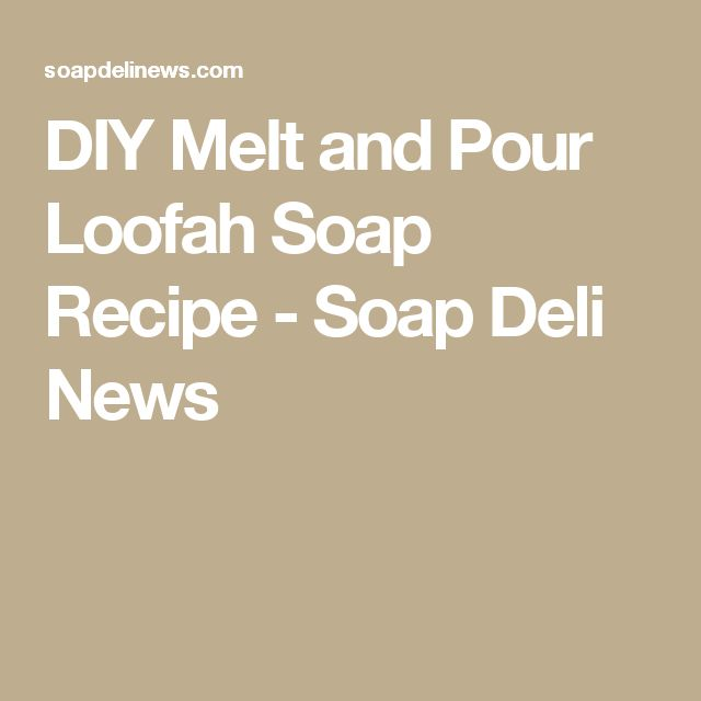 DIY Melt and Pour Loofah Soap Recipe - Soap Deli News