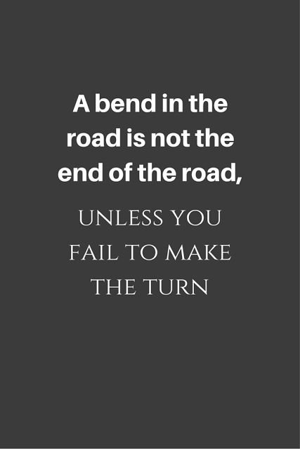 Inspirational Quote - A bend in the road is not the end of the road unless you fail to make the turn