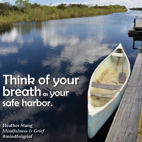 Think of your breath as your safe harbor.