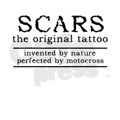 Scars Original Tattoo Dirt Bike Motocross Funny St on CafePress.com