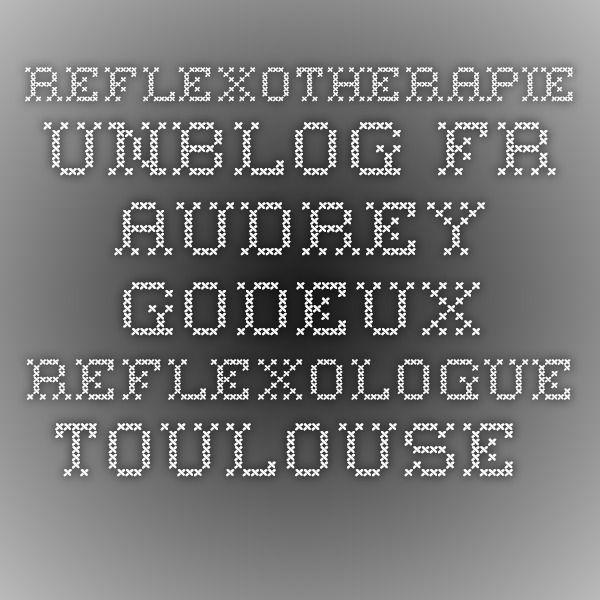 reflexotherapie.unblog.fr  Audrey Godeux Reflexologue Toulouse