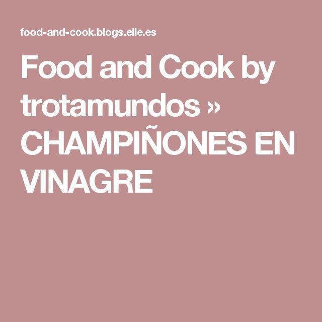 Food and Cook by trotamundos » CHAMPIÑONES EN VINAGRE