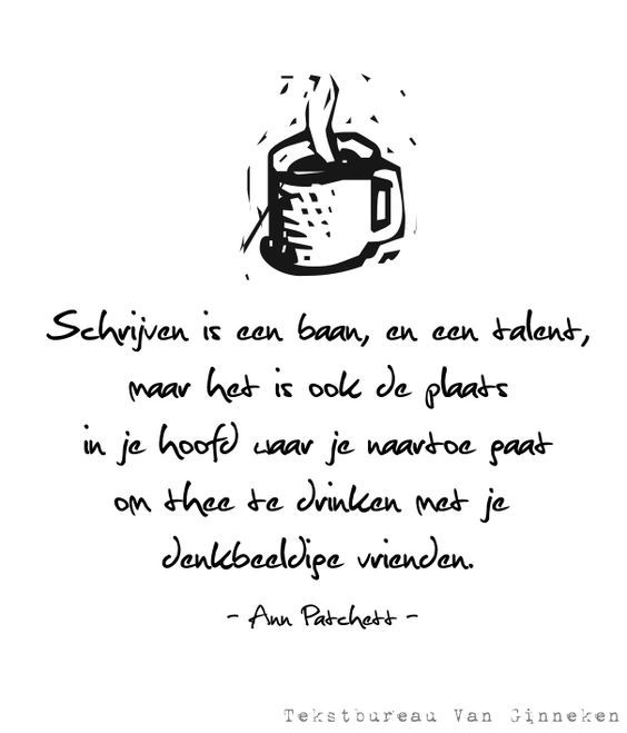 Schrijven is een baan en een talent maar het is ook een plaats waar je naartoe gaat om thee te drinken met je denkbeeldige vrienden.