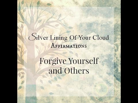 Forgive Yourself and Others: 15 Affirmations, about forgiving yourself and others. Video has a Calming, Relaxed musical background...._More fantastic quotes on: https://www.facebook.com/SilverLiningOfYourCloud  _Follow my Quote Blog on: http://silverliningofyourcloud.wordpress.com/