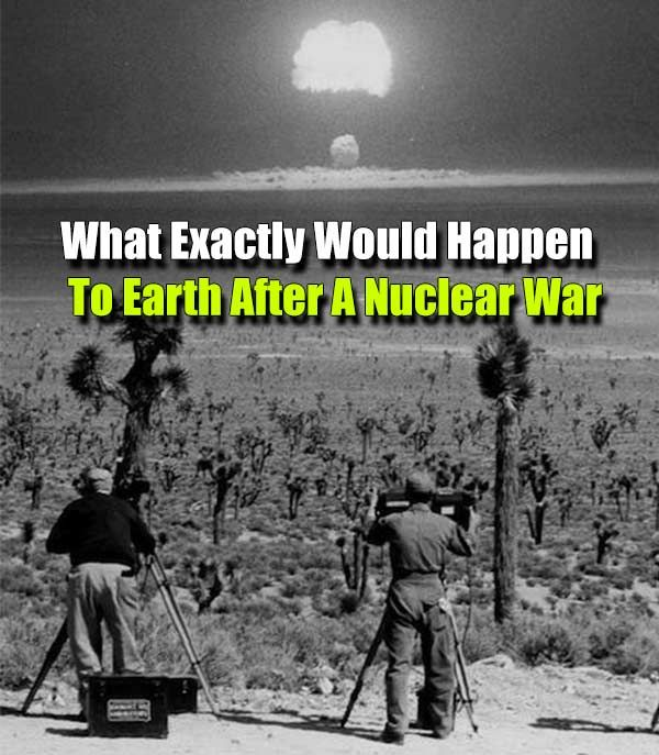 What Exactly Would Happen To Earth After A Nuclear War - SHTF, Emergency Preparedness, Survival Prepping, Homesteading