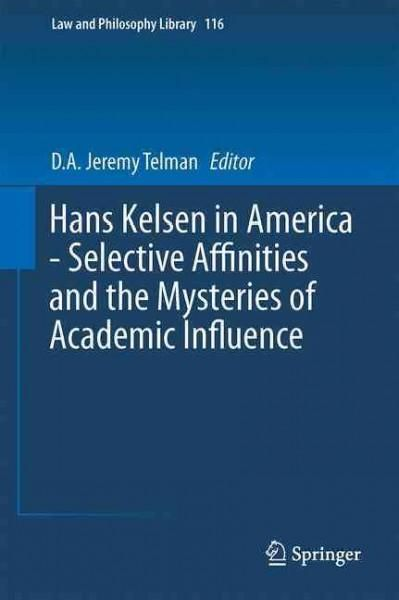 Hans Kelsen in America: Selective Affinities and the Mysteries of Academic Influence