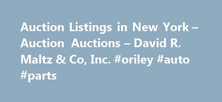 Auction Listings in New York – Auction Auctions – David R. Maltz & Co, Inc. #oriley #auto #parts http://italy.remmont.com/auction-listings-in-new-york-auction-auctions-david-r-maltz-co-inc-oriley-auto-parts/  #auto auction ny # 100-150 BANK REPOSSESSED VEHICLES + CONSIGNMENTS Announcement: Information contained herein is presented on behalf of the seller. David R. Maltz & Co. Inc. agent for the seller, cannot guarantee the information to be correct or assume the liabilities for errors and…