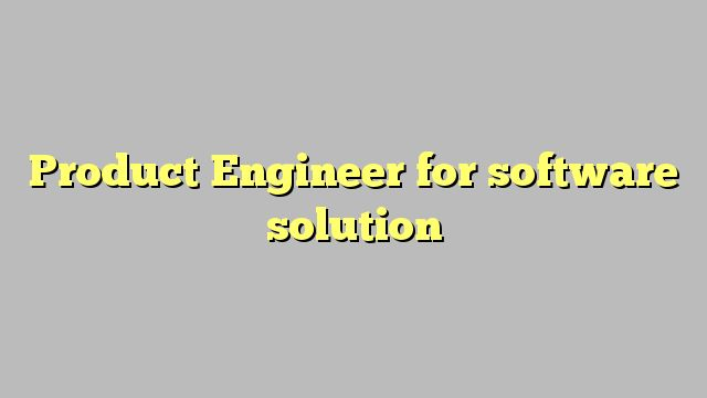 Product Engineer for software solution