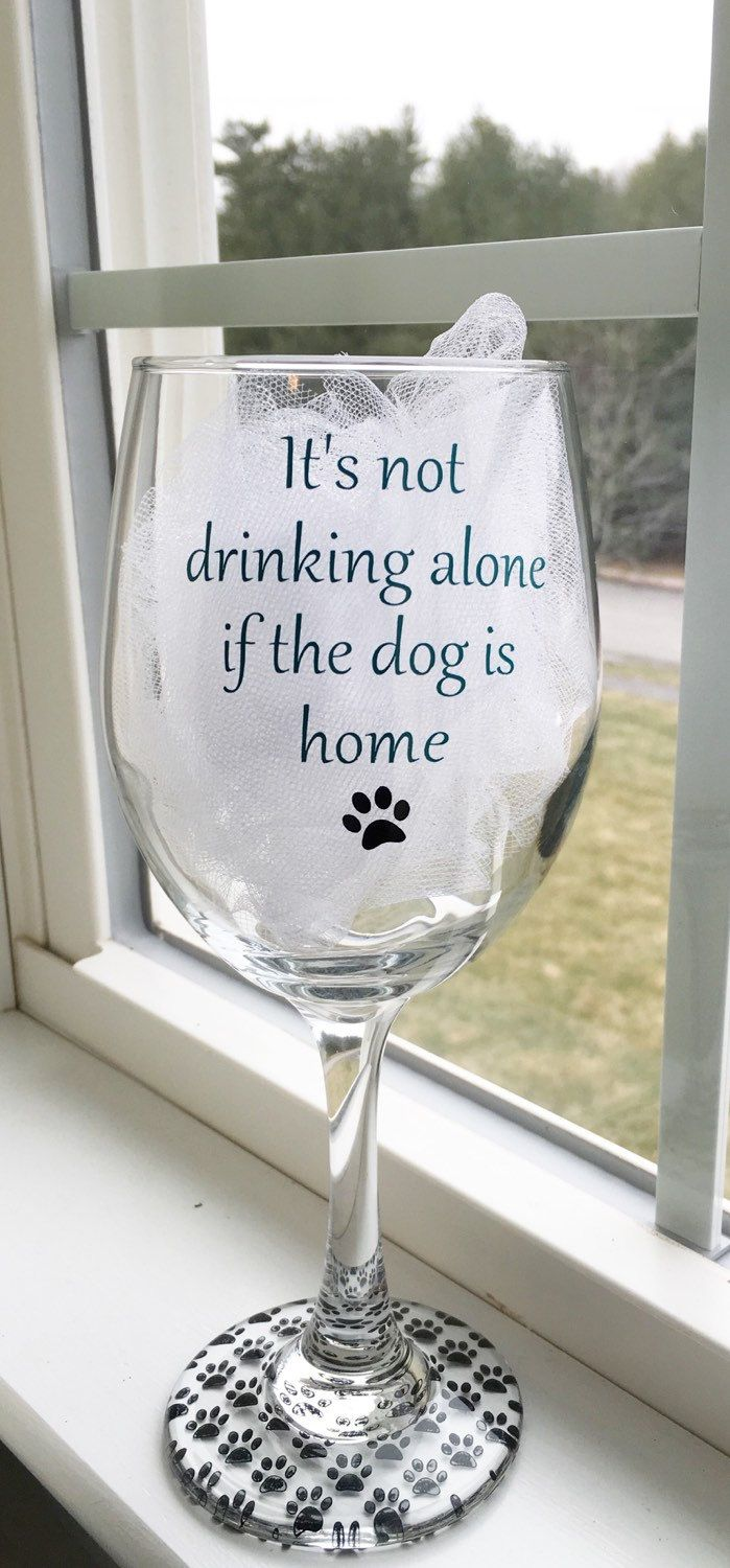 It's not drinking alone if the dog is home, Dog lover wine glass, wine glass dog…