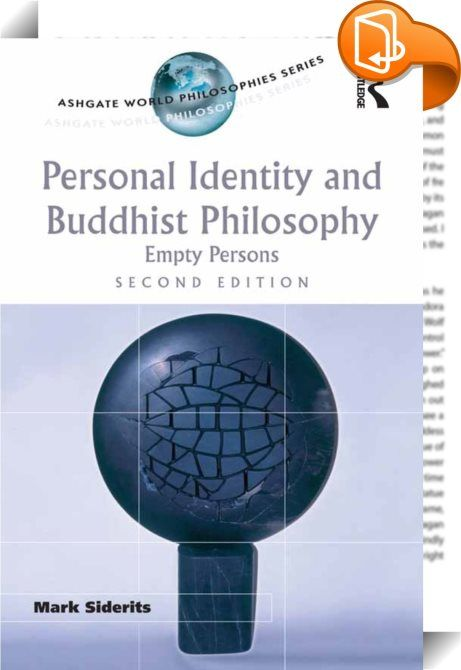 Personal Identity and Buddhist Philosophy    :  What does it mean to be a person? The philosophical problem of personal identity has been the subject of much debate in both Western philosophy and Buddhist philosophy. This book initiates a conversation between the two traditions showing how concepts and tools drawn from one philosophical tradition can help solve problems arising in another, particularly as regards the philosophical investigation of persons.  The recent controversy over ...