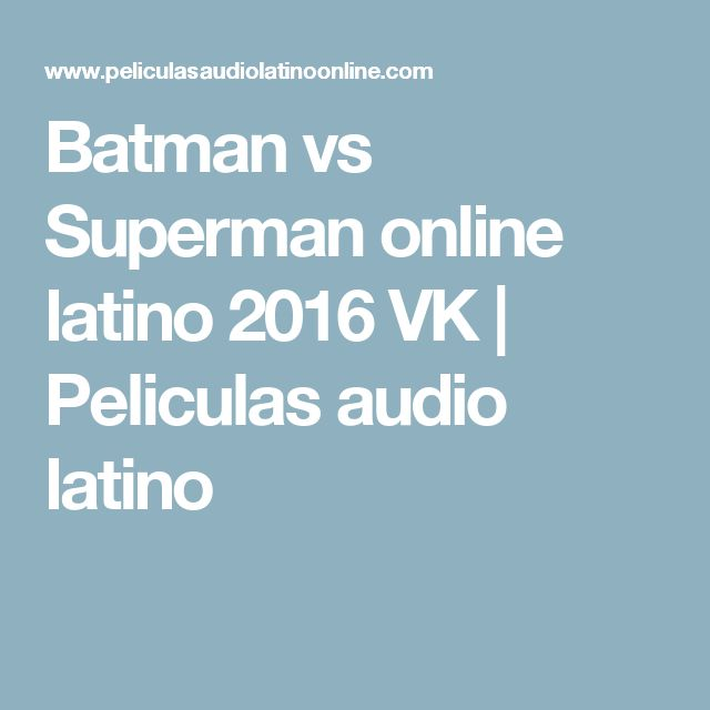 Batman vs Superman online latino 2016 VK | Peliculas audio latino