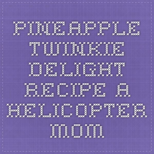 Pineapple Twinkie Delight Recipe - A Helicopter Mom