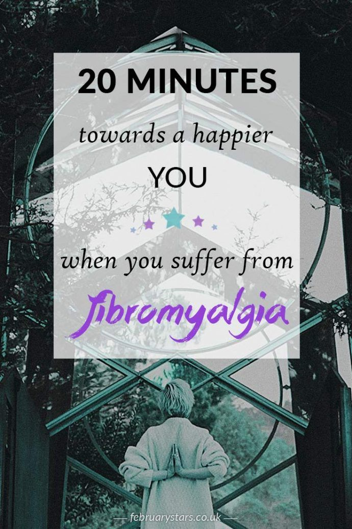 20 minutes towards a happier you. Simple tips to improve your life with fibromyalgia.
