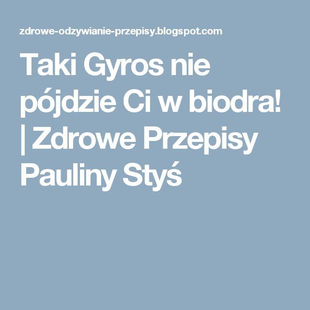 Taki Gyros nie pójdzie Ci w biodra! | Zdrowe Przepisy Pauliny Styś