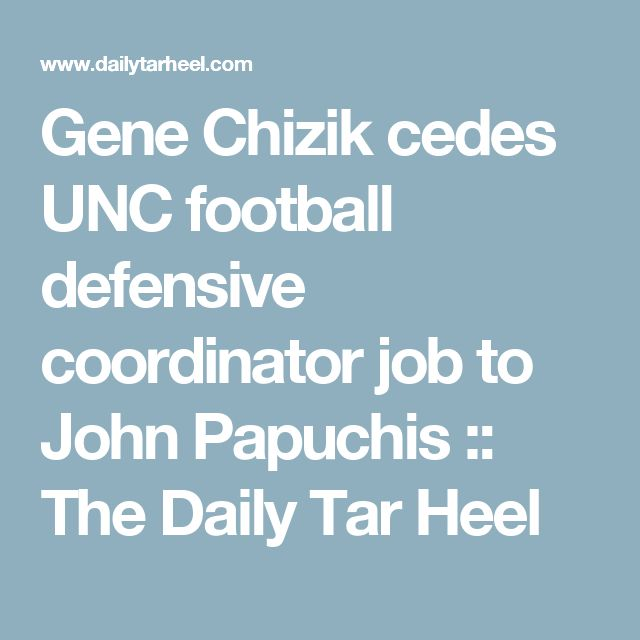 Gene Chizik cedes UNC football defensive coordinator job to John Papuchis :: The Daily Tar Heel