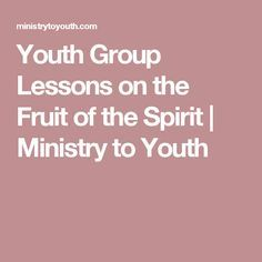 Youth Group Lessons on the Fruit of the Spirit   Ministry to Youth