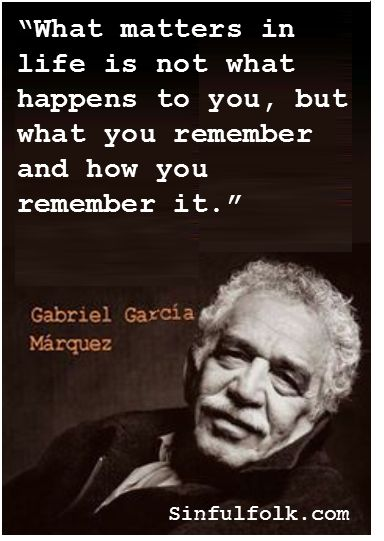 """What matters in life""... Gabriel Garcia Marquez -- RIP 1927-2014"