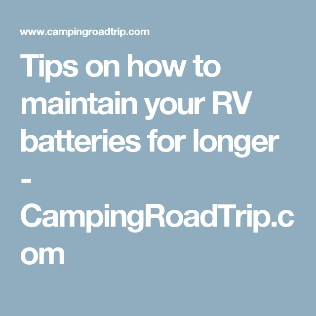 Tips on how to maintain your RV batteries for longer - CampingRoadTrip.com