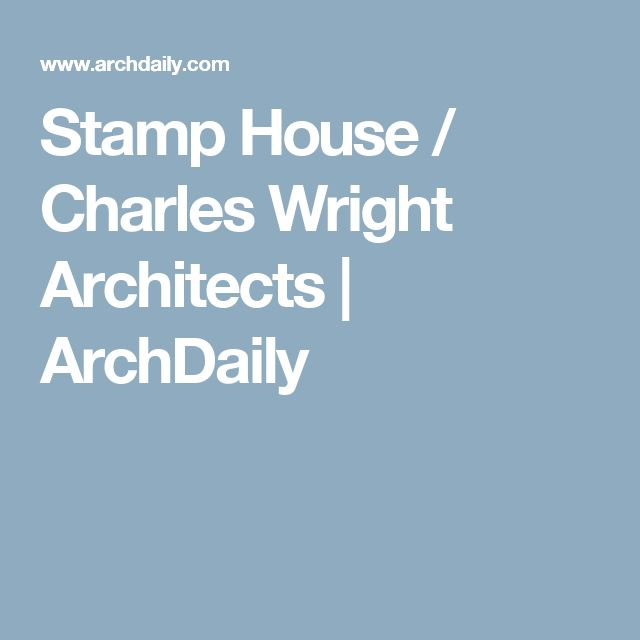 Stamp House / Charles Wright Architects | ArchDaily
