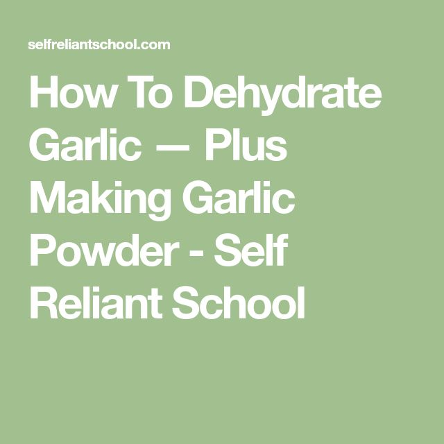 How To Dehydrate Garlic — Plus Making Garlic Powder - Self Reliant School