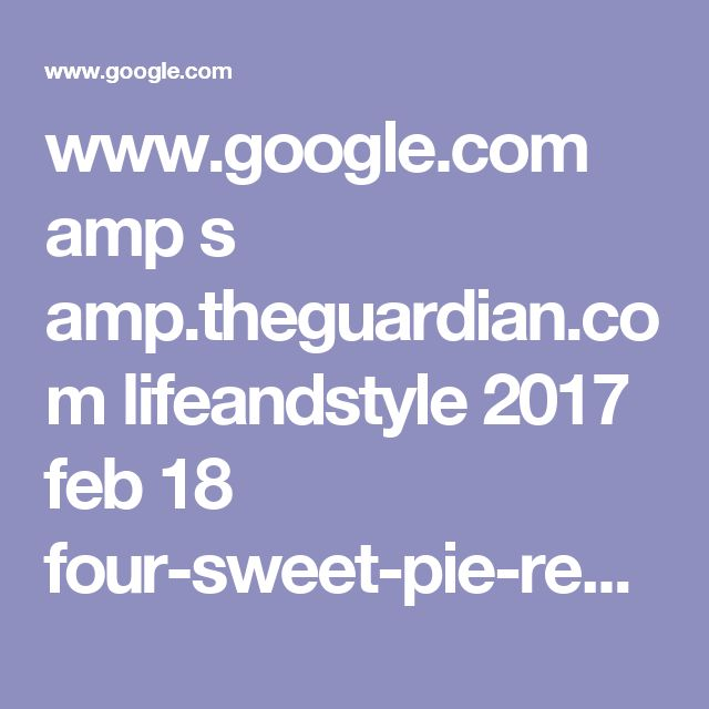 www.google.com amp s amp.theguardian.com lifeandstyle 2017 feb 18 four-sweet-pie-recipes-with-seasonal-variations?client=ms-android-sprint-us
