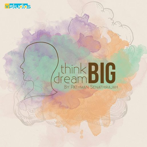 Think Big, Dream Big by VMD Pathman Senathirajah