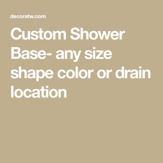 Custom Shower Base- any size shape color or drain location